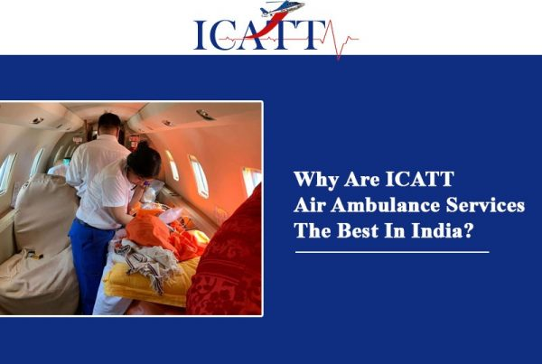 Why Are ICATT Air Ambulance Services The Best In India?