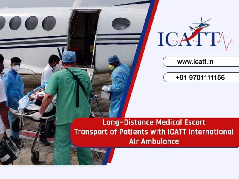 ICATT Long Distance Medical Escort transport of patients in India, life support air medical services near me